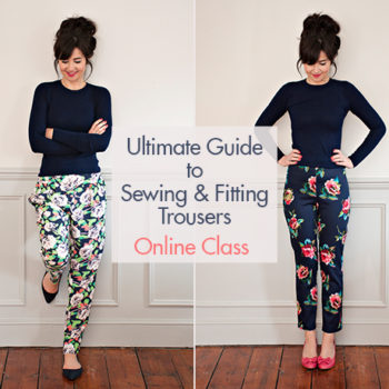 Ultimate Guide to Sewing & Fitting Trousers Online Class