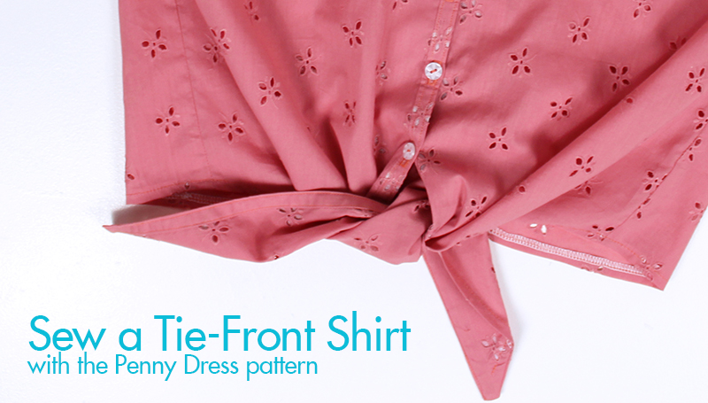Sew Over It | Sew a Tie-Front Shirt with the Penny Dress Pattern ...
